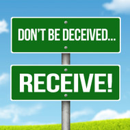 Don't Be Deceived... Receive