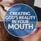 Creating God's Reality in Your Mouth