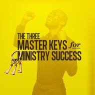 The Three Master Keys to Ministry Success