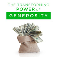 The Transforming Power Of Generosity