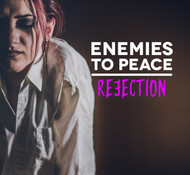 Enemies To Peace - Rejection rejection, enemies, acceptance, peace, relationships, hope, freedom, reject