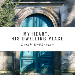 my heart, His dwelling place