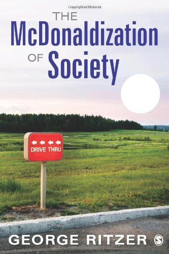 """mcdonaldization of society 2 essay Sociologyresearch (or ideally, read) the book """"mcdonaldization of society""""written by george ritzer, first edition in 1993 look for a youtubevideo of a lecture or."""