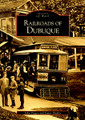 Railroads of Dubuque (IA) by Arcadia Publishing