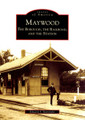 Maywood: The Borough, The Railroad and the Station