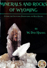 Mineral and Rocks of Wyoming: a Guide for Collectors, Prospectors and Rock Hounds