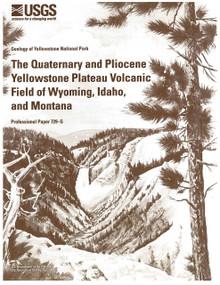 The Quaternary and Pliocene Yellowstone Plateau Volcanic Field of Wyoming, Idaho, and Montana