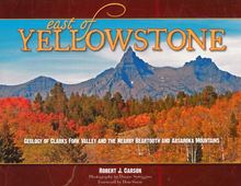 East of Yellowstone: Geology of Clarks Fork Valley and the nearby Beartooth and Absaroka Mountains