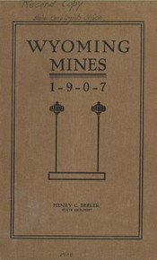 Wyoming Mines 1907: a Summary of the Conditions and Progress in the Copper, Gold, Placer, Iron, Asbestos, Sulphur, Stone, Plastic Minerals, Gravel, Oil, Natural Gas, and Coal Industries
