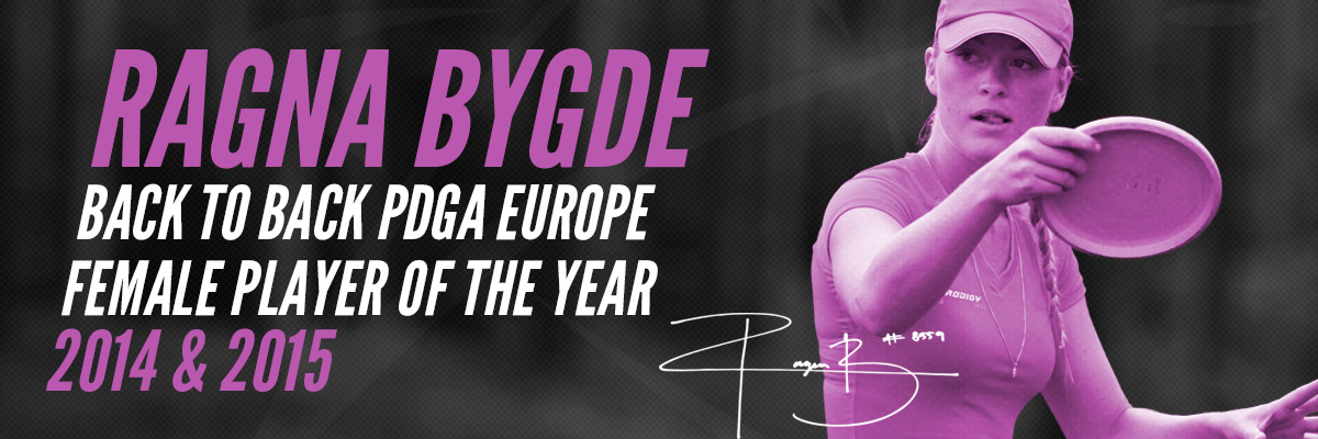 Ragna Bygde Back to Back PDGA Europe Female Player of the year. 2014 & 2015
