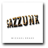 MICHAEL DRAKE - SAZZUNK CD
