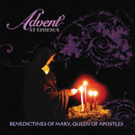BENEDICTINES OF MARY QUEEN OF APOSTLES - ADVENT AT EPHESUS CD