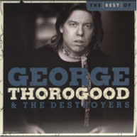GEORGE THOROGOOD & THE DESTROYERS BEST OF GEORGE THOROGOOD AND THE DESTROYERS CD