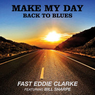 FAST EDDIE CLARKE - MAKE MY DAY-BACK TO BLUES CD