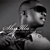 SHY ILLA - NOT NOW BUT RIGHT NOW CD