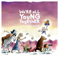 WALTER MARTIN - WE'RE ALL YOUNG TOGETHER (DIGIPAK) CD
