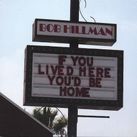 BOB HILLMAN - IF YOU LIVED HERE YOU'D BE HOME CD