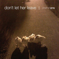 JONATHAN GRAY - DON'T LET HER LEAVE CD