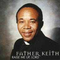 FATHER KEITH OUTLAW - RAISE ME UP LORD CD