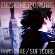 DESIGNER DRUGS - HARDCORE SOFTCORE CD