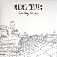 CIRCA WAVES - SOMETHING LIKE YOU (IMPORT) VINYL