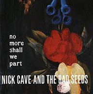 NICK CAVE &  BAD SEEDS - NO MORE SHALL WE PART (UK) VINYL