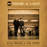 BILLY BRAGG & JOE HENRY - SHINE A LIGHT: FIELD RECORDINGS FROM THE GREAT AMERICAN RAILROAD CD
