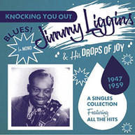 JIMMY LIGGINS &  HIS DROPS OF JOY - KNOCKING YOU OUT: SINGLES COLLECTION CD