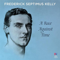 VARIOUS ARTISTS - FREDERICK SEPTIMUS KELLY: A RACE AGAINST TIME 2CD