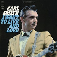 CARL SMITH - I WANT TO LIVE AND LOVE CD