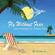 KRS EDSTROM - FLY WITHOUT FEAR: GUIDED MEDITATIONS FOR A RELAXIN CD
