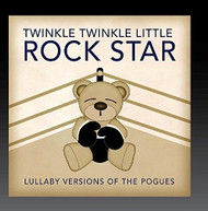 TWINKLE TWINKLE LITTLE ROCK STAR - LULLABY VERSIONS OF POGUES (MOD) CD