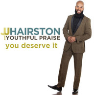 JJ HAIRSTON &  YOUTHFUL PRAISE - YOU DESERVE IT CD