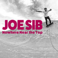 JOE SIB - NOWHERE NEAR THE TOP VINYL