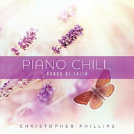 CHRISTOPHER PHILLIPS - PIANO CHILL: SONGS OF FAITH CD