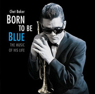 CHET BAKER - BORN TO BE BLUE: HEARTFELT HOMAGE TO LIFE & MUSIC VINYL