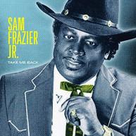 SAM FRAZIER JR - TAKE ME BACK VINYL