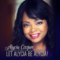 ALYCIA COOPER - LET ALYCIA BE ALYCIA CD