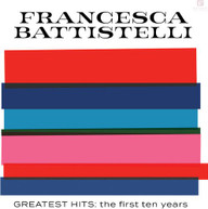 FRANCESCA BATTISTELLI - GREATEST HITS: THE FIRST TEN YEARS CD