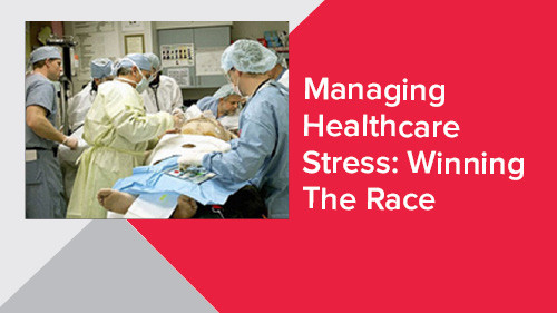 Managing Healthcare Stress: Winning The Race