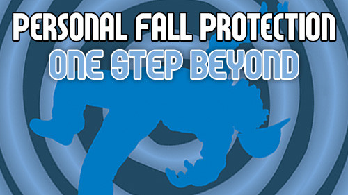 Personal Fall Protection: One Step Beyond