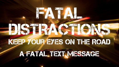 Fatal Distraction: Keep Your Eyes on the Road – A Fatal Text Message