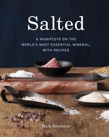 Salted: A Manifesto on the World's Most Essential Mineral by Mark Bitterman