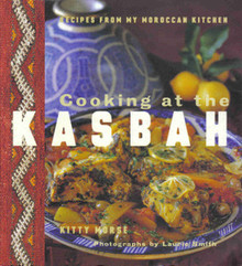Cooking at the Kasbah: Recipes from My Moroccan Kitchen by Kitty Morse and Laurie Smith