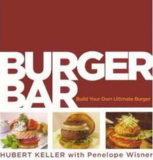 Burger Bar: Build Your Own Ultimate Burgers by Hubert Keller and Penelope Wisner