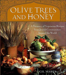 Olive Trees and Honey: A Treasury of Vegetarian Recipes from Jewish Communities Around the World by Gil Marks