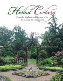 Herbal Cookery, From the Kitchens and Gardens of the St. Louis Herb Society by The Saint Louis Herb Society