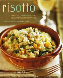 Risotto: More than 120 Recipes for the Classic Rice Dish of Northern Italy by Judith Barrett and Norma Wasserman