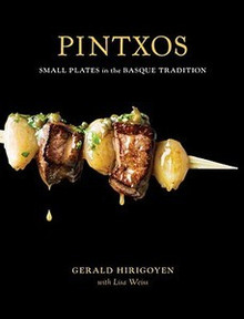 Pintxos Small Plates in the Basque Tradition by Gerald Hirigoyen with Lisa Weiss