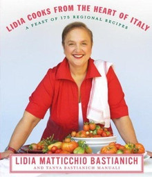 Lidia Cooks from the Heart of Italy: A Feast of 175 Regional Recipes by Lidia Matticchio Bastianich